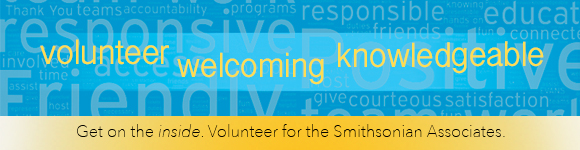 Get on the inside. Volunteer for The Smithsonian Associates.
